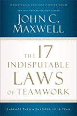 The 17 Indisputable Laws of Teamwork: Embrace Them and Empower Your Team Kindle Edition