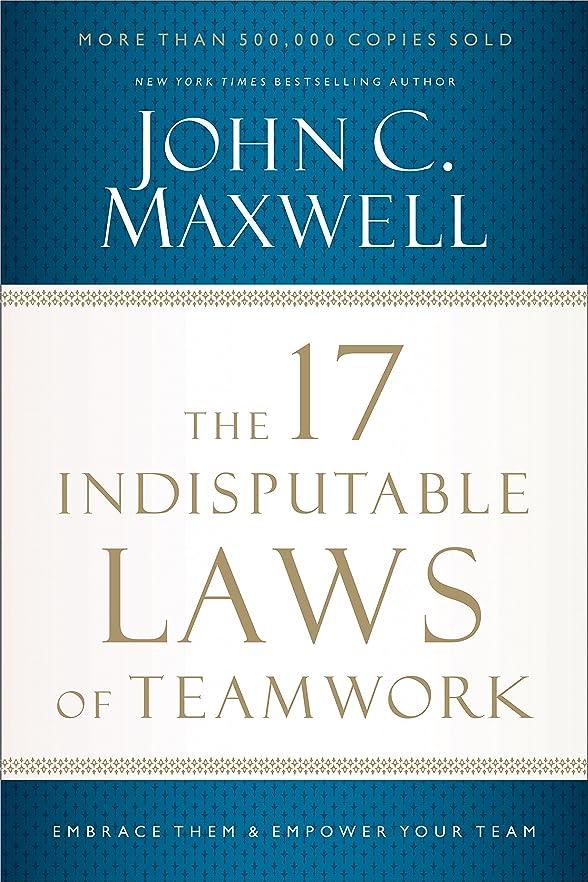 和解する認証高度なThe 17 Indisputable Laws of Teamwork: Embrace Them and Empower Your Team (English Edition)