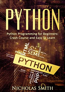 Python: Python Programming for Beginners: Crash Course and Easy to Learn