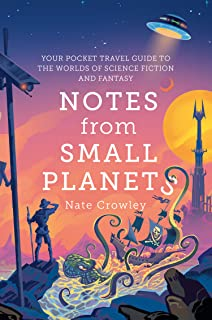 Notes From Small Planets: 2020's Essential Travel Guide to the Worlds of Science Fiction and Fantasy! The ONLY Travel Guid...