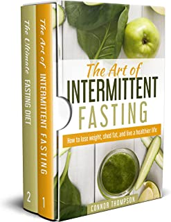 Intermittent Fasting: The Complete Intermittent Fasting Diet: 2 Book Bundle - The Art of Intermittent Fasting & The Ultima...