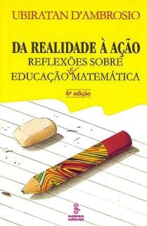 Da realidade a ação: reflexões sobre educação e matemática