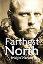 "Farthest North: Being the Record of a Voyage of  Exploration of the Ship ""Fram""  1893-96 and of a Fifteen Months'  Sleigh Journey by Dr. Nansen  and Lieut. Johansen (1897)"