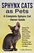 Sphynx Cats as Pets: Sphynx Cat Breeding, Where to Buy, Types, Care, Temperament, Cost, Health, Showing, Grooming, Diet an...