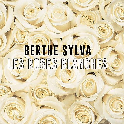 LES ROSES BLANCHES BERTHE SYLVA GRATUIT GRATUIT