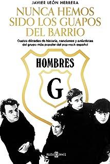 Hombres G. Nunca hemos sido los guapos del barrio: Cuatro décadas de historia, canciones y anécdotas del grupo más popular...