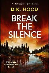 Break the Silence: A totally addictive crime thriller (Detectives Kane and Alton Book 7) Kindle Edition