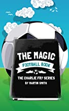 The Magic Football Book: (Football books for kids 7-13) (The Charlie Fry Series Book 3)