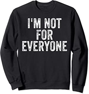 I'm Not For Everyone Funny Joke Humor Sarcastic Introvert Sweatshirt