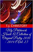 My Patchwork Heart: A Collection of Original Poetry 2010 - 2014 (Vol. 2): (Journey of My Soul)