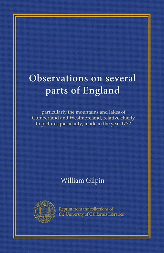 百同情休憩Observations on several parts of England (v.1): particularly the mountains and lakes of Cumberland and Westmoreland, relative chiefly to picturesque beauty, made in the year 1772