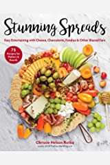 Stunning Spreads: Easy Entertaining with Cheese, Charcuterie, Fondue & Other Shared Fare Kindle Edition