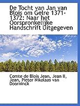 De Tocht van Jan van Blois om Gelre 1371-1372: Naar het Oorspronkelijke Handschrift Uitgegeven