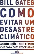 Como evitar um desastre climático: As soluções que temos e as inovações necessárias (Portuguese Edition)