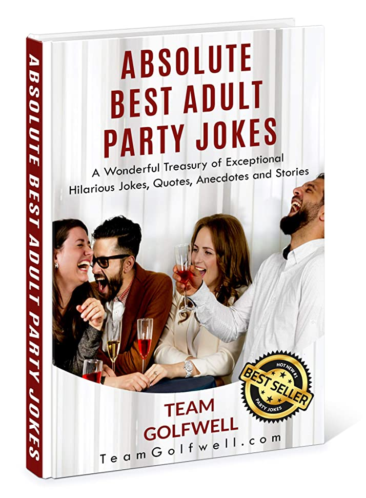 明日面倒突き刺すAbsolute Best Adult Party Jokes: A Wonderful Treasury of Exceptional Hilarious Jokes, Quotes, Anecdotes and Stories (English Edition)