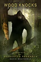 Wood Knocks Volume 1: A Journal of Sasquatch Research