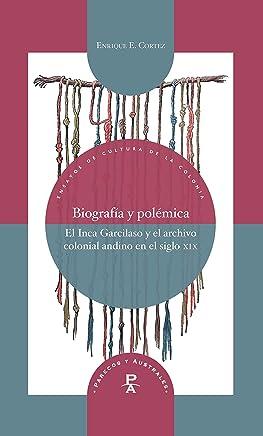 Biografía y polémica: el Inca Garcilaso y el archivo colonial andino en el siglo XIX