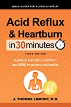 Acid Reflux & Heartburn In 30 Minutes (In 30 Minutes Series): A guide to acid reflux, heartburn, and GERD for patients and...