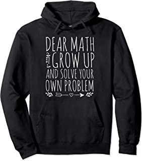 Dear Math Grow Up And Solve Your Own Problem sarcastic Math Pullover Hoodie