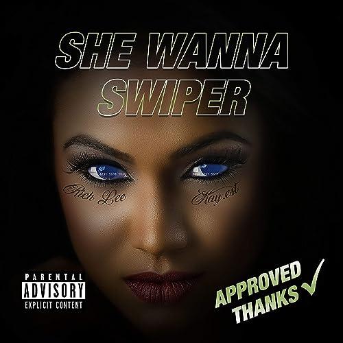 She Wanna Swiper (feat. Kay.Est) [Explicit]