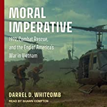 Moral Imperative: 1972, Combat Rescue, and the End of America's War in Vietnam