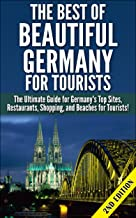 The Best of Beautiful Germany for Tourists 2nd Edition: The Ultimate Guide for Germany's Top Sites, Restaurants, Shopping,...