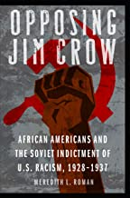 Opposing Jim Crow: African Americans and the Soviet Indictment of U.S. Racism, 1928-1937