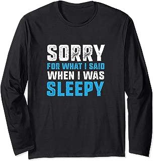 Sorry for what i said when I was sleepy - Funny Sleep Long Sleeve T-Shirt