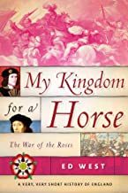 My Kingdom for a Horse: The War of the Roses (Very, Very Short History of England)