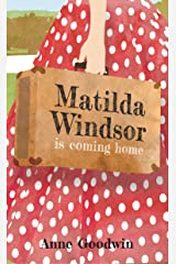 Matilda Windsor Is Coming Home: A hopeful, heart-breaking and humorous novel with a quirky protagonist providing a rare insight into life in the old asylums Kindle Edition