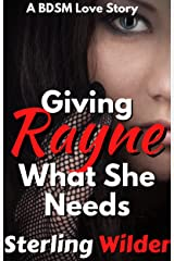 Giving Rayne What She Needs: A BDSM Love Story (RayneFall Book 3) Kindle Edition