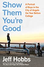 Show Them You're Good: A Portrait of Boys in the City of Angels the Year Before College PDF