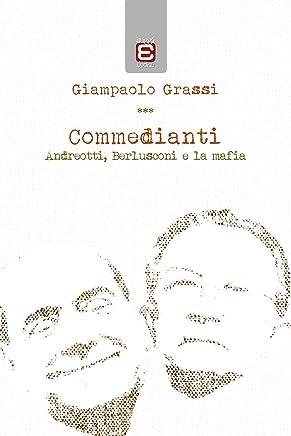 Commedianti:  Andreotti, Berlusconi e la mafia