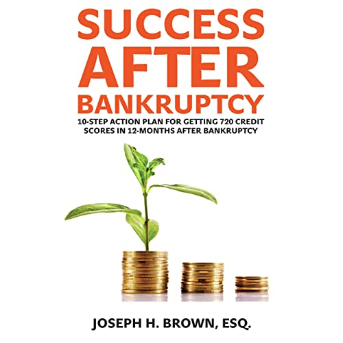 Success after Bankruptcy: 10-Step Action Plan for Getting 720 Credit Scores in 12-Months after Bankruptcy