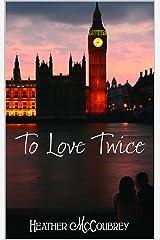 To Love Twice Kindle Edition