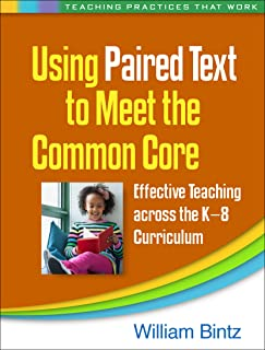 Using Paired Text to Meet the Common Core: Effective Teaching across the K-8 Curriculum (Teaching Practices That Work)