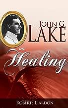 John G. Lake on Healing