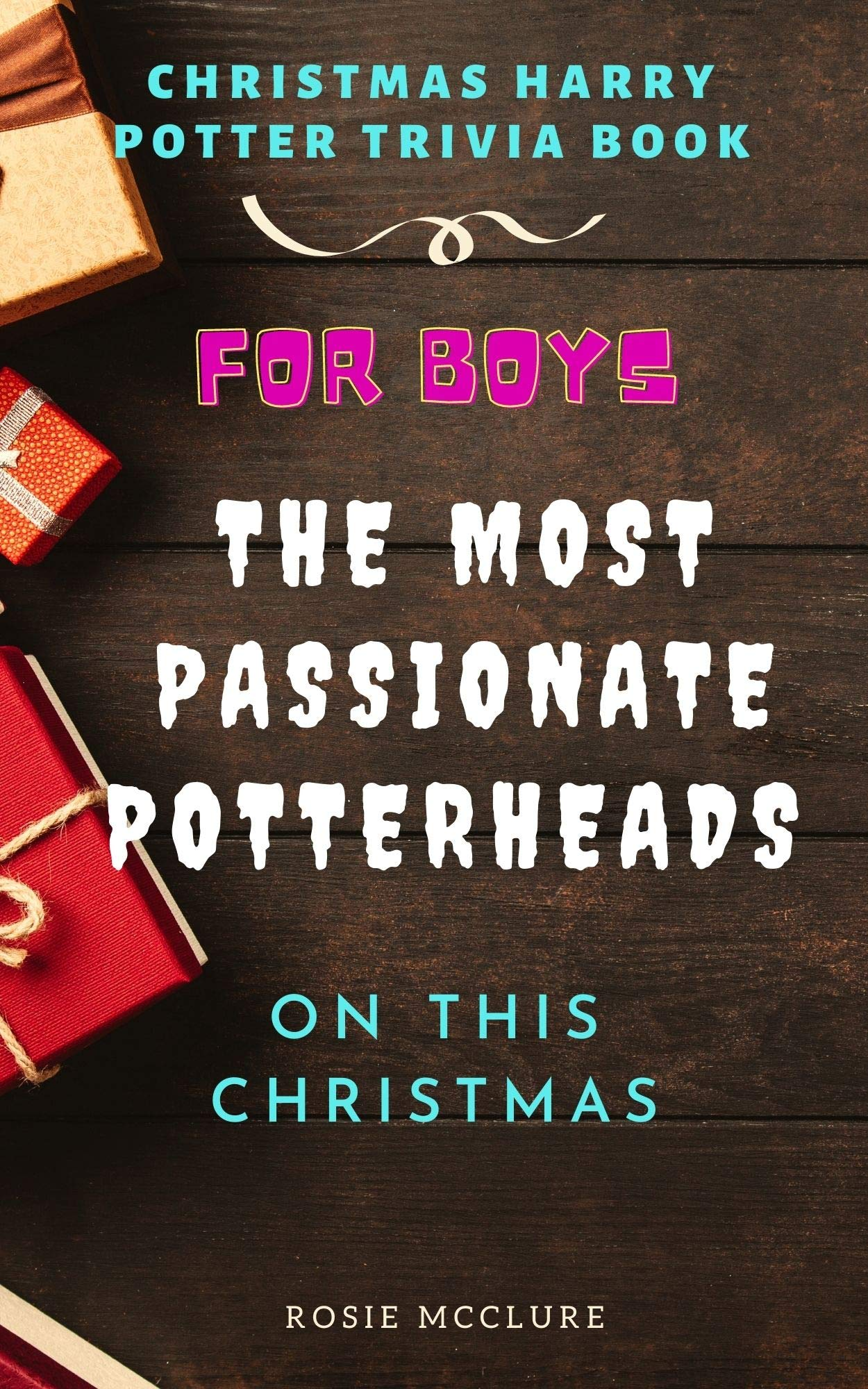 For boys - the most passionate Potterheads ON THIS cHRISTMAS: Christmas Harry Potter trivia book