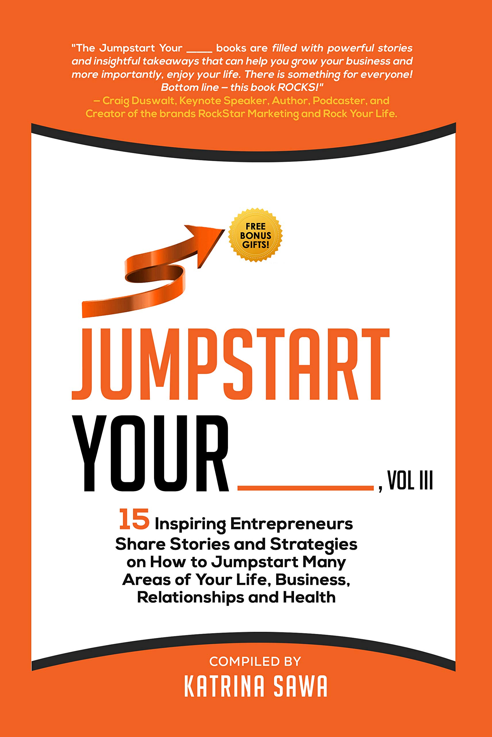 Jumpstart Your _____, Vol III: 15 Inspiring Entrepreneurs Share Stories and Strategies on How to Jumpstart Many Areas of Your Life, Business, Relationships, and Health
