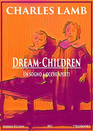 Dream-Children. Un sogno a occhi aperti (SUDDEN FICTION)