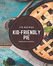 175 Kid-Friendly Pie Recipes: An Inspiring Kid-Friendly Pie Cookbook for You