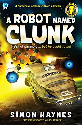 A Robot Named Clunk: A humorous science fiction comedy (Hal Spacejock Book 1)