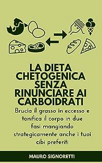 La Dieta Chetogenica senza rinunciare ai carboidrati: Carb Cycling Italiano mangiando anche pane, pasta, pizza (Il Segreto dei Centenari Vol. 3) (Italian Edition)