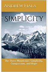 Simplicity: The Three Mountains: Simplicity, Compassion, and Hope Kindle Edition