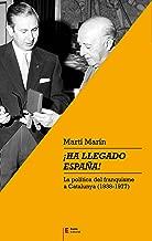 ¡Ha llegado España!: La política del franquisme a Catalunya (1938-1977) (Catalan Edition)