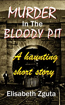 MURDER IN THE BLOODY PIT: A Haunting Short Story