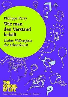Wie man den Verstand behält: Kleine Philosophie der Lebenskunst (German Edition)
