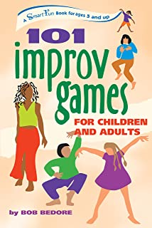 101 Improv Games for Children and Adults: A Smart Fun Book for Ages 5 and Up (SmartFun Activity Books)