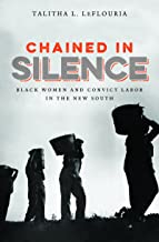 Chained in Silence: Black Women and Convict Labor in the New South (Justice, Power, and Politics)