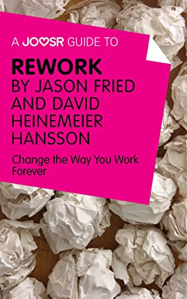 A Joosr Guide to... ReWork by Jason Fried and David Heinemeier Hansson: Change the Way You Work Forever (English Edition)